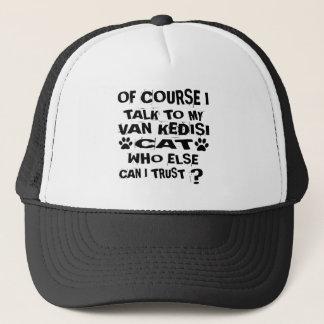 OF COURSE I TALK TO MY VAN KEDISI CAT DESIGNS TRUCKER HAT