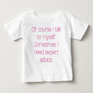 Of course I talk to myself Baby T-Shirt