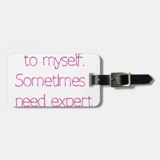 Of course I talk to myself Luggage Tag
