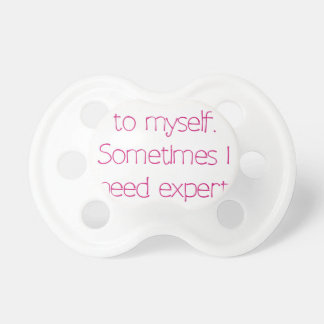 Of course I talk to myself Pacifier