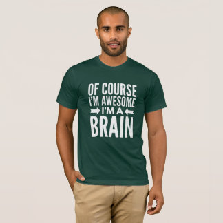 Of course I'm awesome I'm a Brian T-Shirt