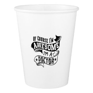 Of Course I'm Awesome I'm a Doctor Paper Cup