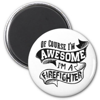 Of Course I'm Awesome I'm a Firefighter 2 Inch Round Magnet