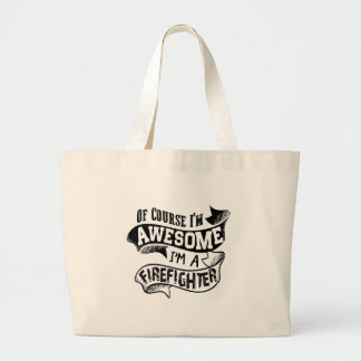 Of Course I'm Awesome I'm a Firefighter Large Tote Bag