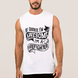 Of Course I'm Awesome I'm a Firefighter Sleeveless Shirt