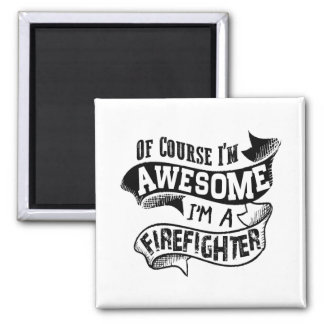 Of Course I'm Awesome I'm a Firefighter Square Magnet