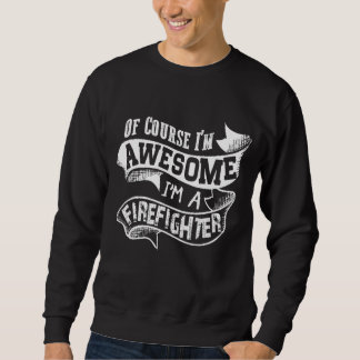 Of Course I'm Awesome I'm a Firefighter Sweatshirt