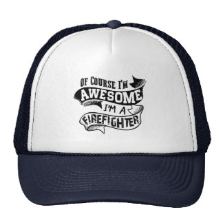 Of Course I'm Awesome I'm a Firefighter Trucker Hat