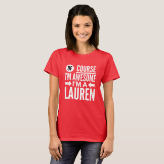Of course I'm awesome I'm a Lauren T-Shirt