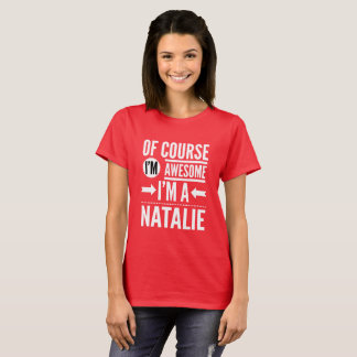 Of course I'm awesome I'm a Natalie T-Shirt