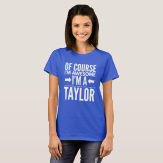 Of course I'm awesome I'm a Taylor T-Shirt