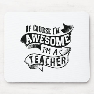 Of Course I'm Awesome I'm a Teacher Mouse Pad