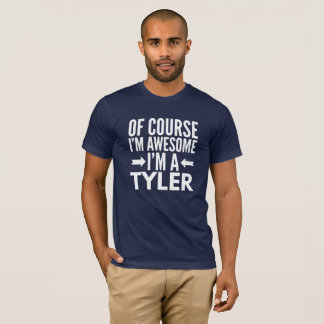 Of course I'm awesome I'm a Tyler T-Shirt