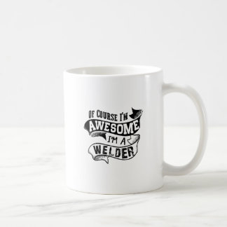 Of Course I'm Awesome I'm a Welder Coffee Mug