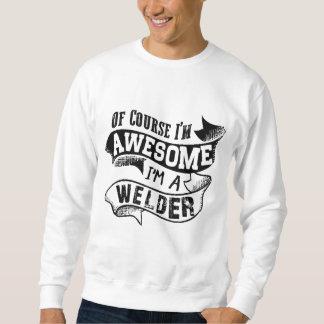 Of Course I'm Awesome I'm a Welder Sweatshirt