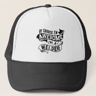 Of Course I'm Awesome I'm a Welder Trucker Hat