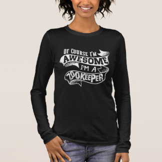 Of Course I'm Awesome I'm a Zookeeper Long Sleeve T-Shirt