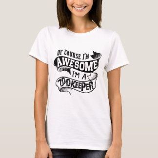 Of Course I'm Awesome I'm a Zookeeper T-Shirt