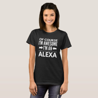 Of course I'm awesome I'm an Alexa T-Shirt