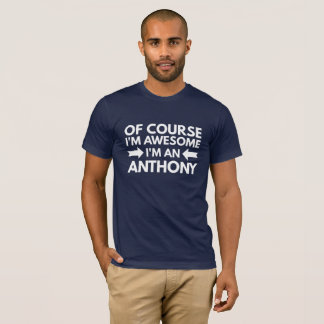 Of course I'm awesome I'm an Anthony T-Shirt