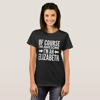 Of course I'm awesome I'm an Elizabeth T-Shirt