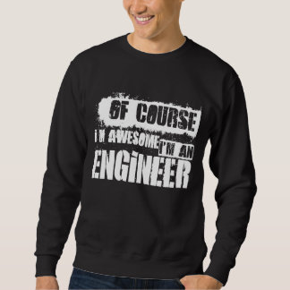 Of Course I'm Awesome I'm an Engineer Sweatshirt