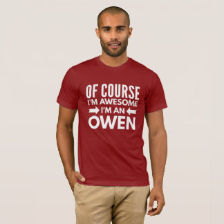 Of course I'm awesome I'm an Owen T-Shirt
