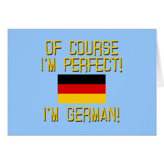 Of Course I'm Perfect, I'm German! Card