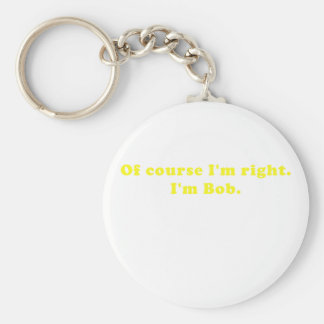 Of Course Im Right Im Bob Basic Round Button Keychain