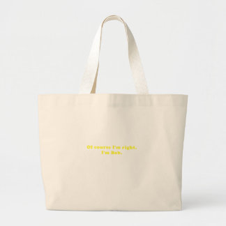 Of Course Im Right Im Bob Large Tote Bag