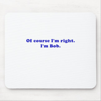 Of Course Im Right Im Bob Mouse Pad
