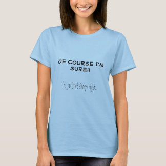 Of course I'm sure T-Shirt