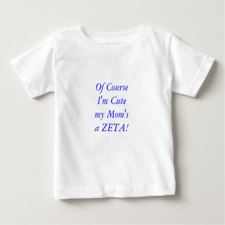 Of course Zeta baby t shirt