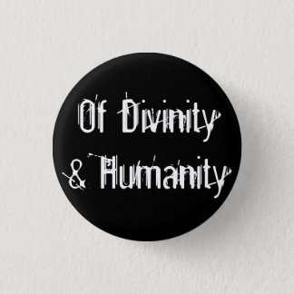 Of Divinity & Humanity 1 Inch Round Button
