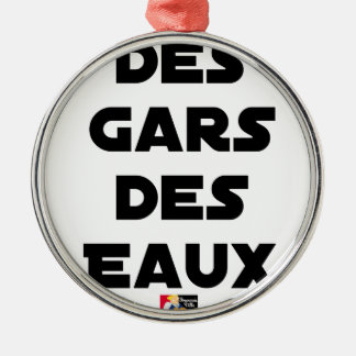 Of the Guy of Water - Word games - François City Metal Ornament