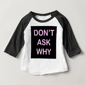 OF WHICH ASK WHY BABY T-Shirt