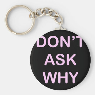 OF WHICH ASK WHY KEYCHAIN