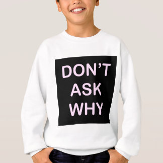 OF WHICH ASK WHY SWEATSHIRT