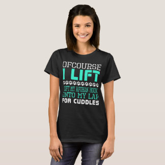 Ofcourse I Lift Afghan Hound Onto Lap Cuddles T-Shirt