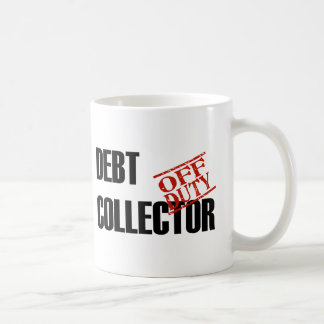 OFF DUTY DEBT COLLECTOR COFFEE MUG