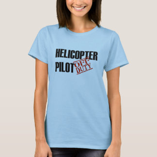 OFF DUTY HELICOPTER PILOT T-Shirt