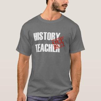 OFF DUTY HISTORY TEACHER T-Shirt