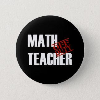 OFF DUTY MATH TEACHER DARK 2 INCH ROUND BUTTON