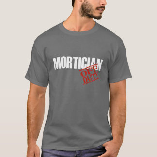 OFF DUTY MORTICIAN T-Shirt
