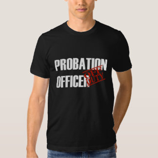 OFF DUTY Probation Officer T-shirt