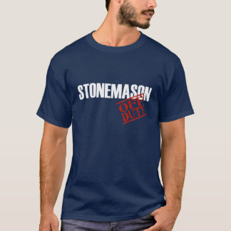 OFF DUTY STONEMASON T-Shirt