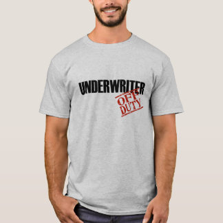 OFF DUTY UNDERWRITER T-Shirt