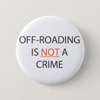 OFF-ROADING IS NOT A CRIME 2 INCH ROUND BUTTON