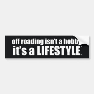 off roading isn't a hobby, it's a lifestyle. bumper sticker