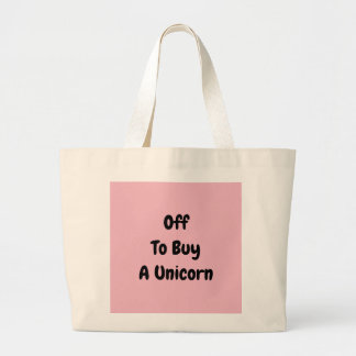 Off to buy a unicorn large tote bag